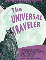 The Universal Traveler: Soft-Systems Guide to Creativity, Problem-Solving and the Process of Reaching Goals (Crisp Professional Series)