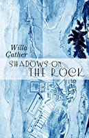 Shadows on the Rock - Annotated (Original 1931 Edition)
