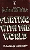 Flirting with the World: A Challenge to Loyalty