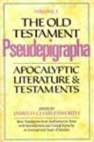 The Old Testament Pseudepigrapha, Vol 1: Apocalyptic Literature and Testaments