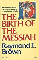 The Birth of the Messiah: A Commentary on the Infancy Narratives in Matthew & Luke
