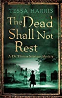 The Dead Shall Not Rest (Dr Thomas Silkstone Mysteries Book 2)