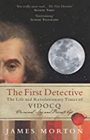 The First Detective: The Life and Revolutionary Times of Vidocq: Criminal, Spy and Private Eye