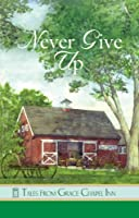 Never Give Up (Tales from Grace Chapel Inn Book 31)