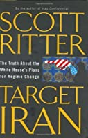 Target Iran: The Truth About the White House's Plans for Regime Change