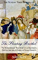 The Floating Brothel: The Extraordinary True Story of an Eighteenth Century Ship and its Cargo of Female Convicts