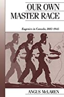 Our Own Master Race: Eugenics in Canada, 1885-1945 (Canadian Social History Series)