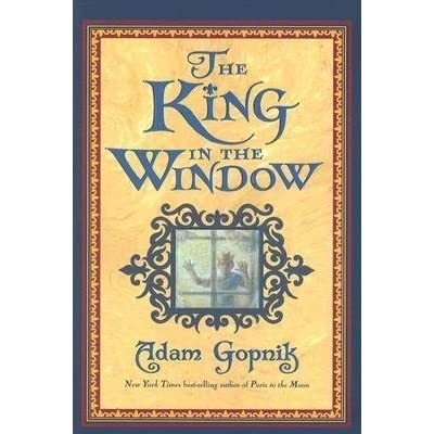 The king in the window by adam gopnik reviews for Window quotes goodreads