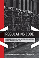 Regulating Code: Good Governance and Better Regulation in the Information Age (Information Revolution and Global Politics)