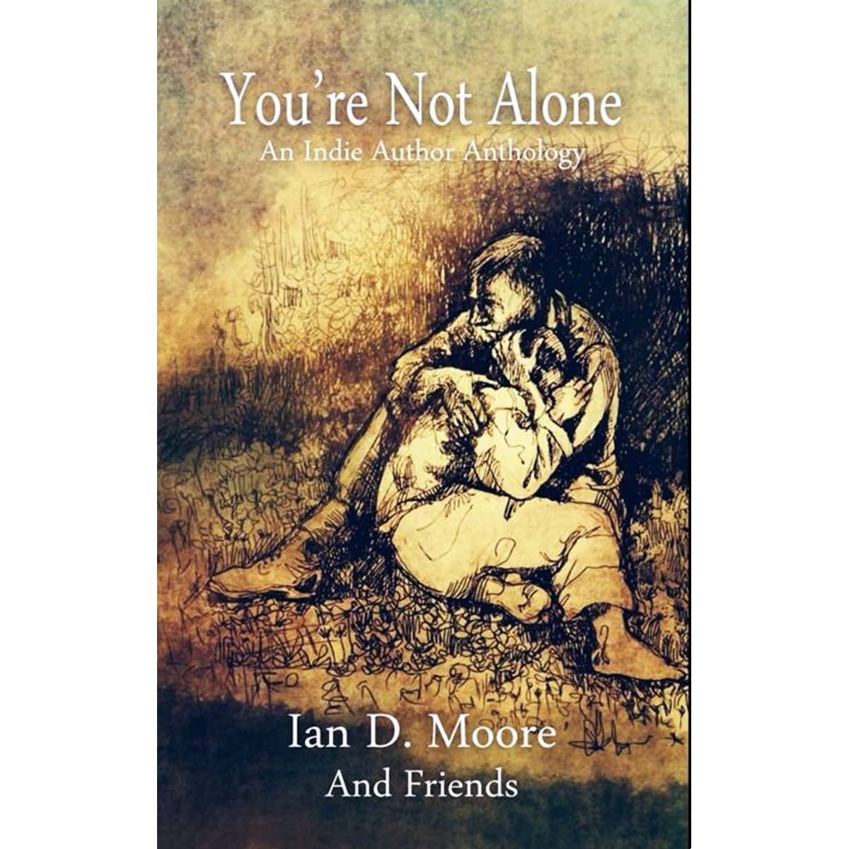 You Re Not In This Alone What Columbine: You're Not Alone: An Indie Author Anthology By Ian D