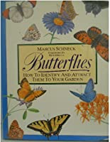 Butterflies--How to Identify and Attract Them to Your Garden: How to Identify and Attract Them to Your Garden