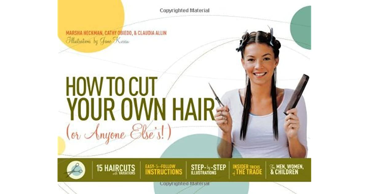 how to cut your own hair or anyone elses 15 haircuts