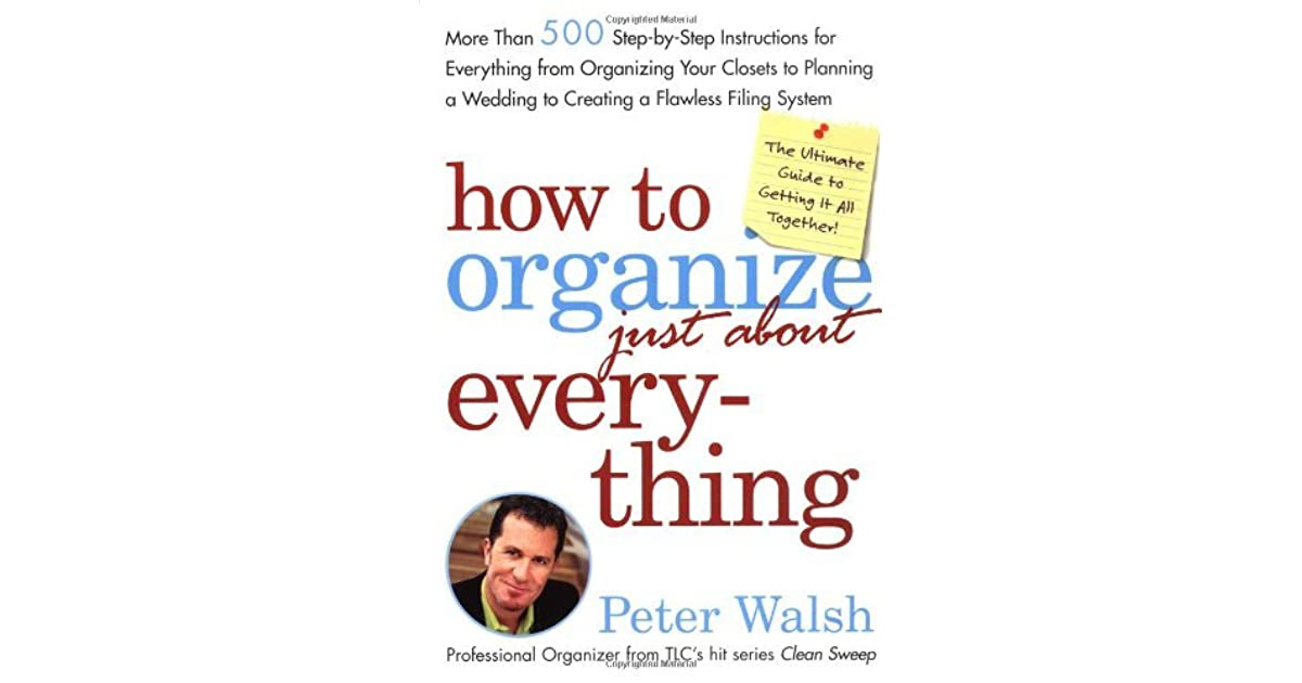 How To Organize (Just About) Everything: More Than 500