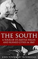 The South: A Tour of its Battlefields and Ruined Cities in 1865 (Expanded, Annotated)