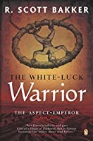 The White-Luck Warrior: The Aspect-Emperor Book Two