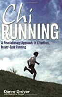 Chirunning: A Revolutionary Approach to Effortless, Injury-Free Running. Danny Dreyer with Katherine Dreyer