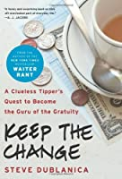 Keep the Change: A Clueless Tipper's Quest to Become the Guru of the Gratuity