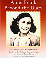 Anne Frank: Beyond the Diary : a Photographic Remembrance