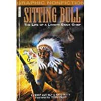Sitting Bull: The Life Of A Lakota Sioux Chief (Graphic Non Fiction)