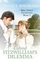 Colonel Fitzwilliam's Dilemma (Mrs. Darcy Entertains Book 2)