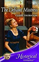The Defiant Mistress (Mills & Boon Historical)