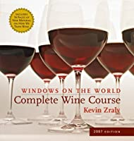 Windows on the World Complete Wine Course: 2007 Edition