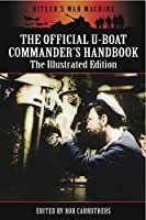 The Official U-Boat Commanders Handbook: The Illustrated Edition (Hitler's War Machine)