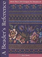 A Beader's Reference: More Than 250 Designs For Beadwork