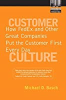 Customer Culture: How FedEx and Other Great Companies Put the Customer First Every Day