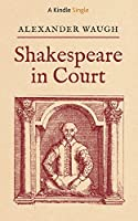 Shakespeare in Court (Kindle Single)