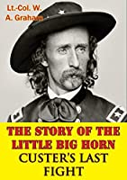 The Story Of The Little Big Horn - Custer's Last Fight