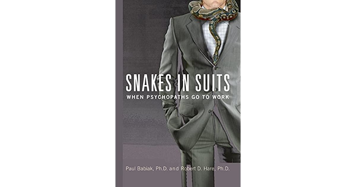 snakes in suits when psychopaths go Snakes in suits: when psychopaths go to work is a non-fiction book by industrial psychologist paul babiak and psychopathy expert robert d harethe text was initially published by harperbusiness on may 9, 2006.