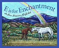 E is for Enchantment: A New Mexico Alphabet (Discover America State by State)