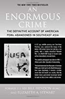 An Enormous Crime: The Definitive Account of American POWs Abandoned in Southeast Asia