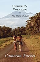 Under the Volcano: The Story of Bali