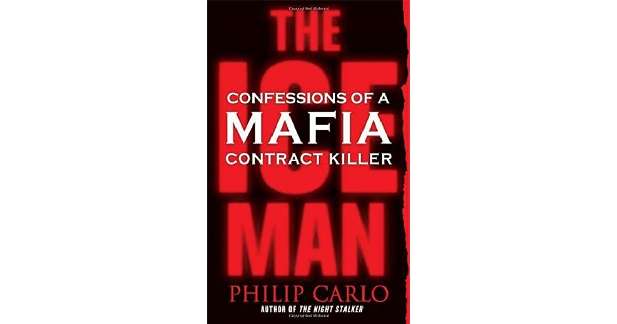The Ice Man: Confessions of a Mafia Contract Killer by Philip Carlo — Reviews, Discussion