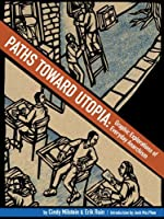 Paths Toward Utopia: Graphic Explorations of Everyday Anarchism