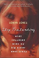 Stop Pretending: What Happened When My Big Sister Went Crazy