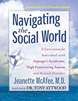 Navigating the Social World: A Curriculum for Individuals with Asperger's Syndrome, High Functioning Autism and Related Disorders