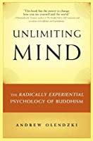 Unlimiting Mind: The Radically Experiential Psychology of Buddhism