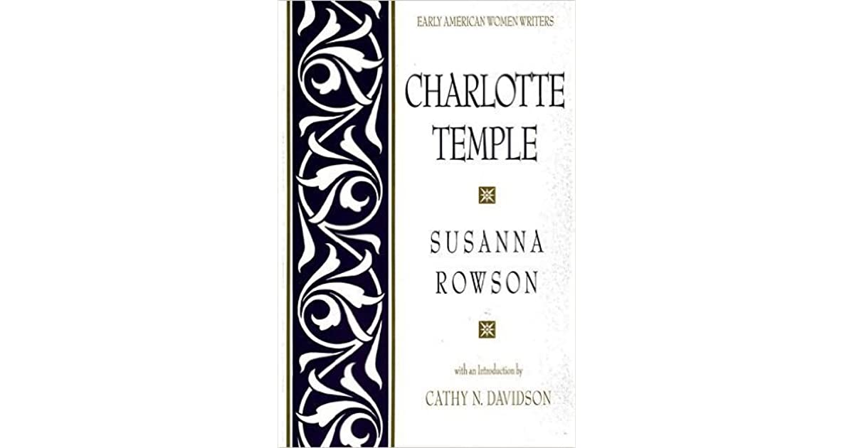 an analysis of susanna rowsons novel charlotte temple Susanna haswell rowson rowson devotes considerable time in this short novel to describing charlotte susanna haswell rowson, the author of charlotte temple.