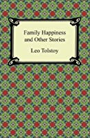 Family Happiness and Other Stories [with Biographical Introduction]