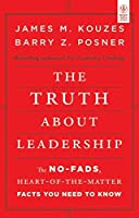 The Truth About Leadership: The No Fads, Heart of the Matter Facts You Need to Know