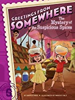 The Mystery of the Suspicious Spices (Greetings from Somewhere Book 6)