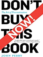 Don't Buy This Book Now!: The Art of Procrastination