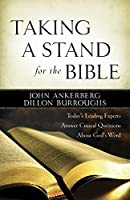 Taking a Stand for the Bible: Today's Leading Experts Answer Critical Questions About God's Word