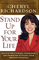 Stand Up For Your Life: Develop The Courage, Confidence, And Character To Fulfill Your Greatest Potential