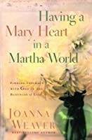Having a Mary Heart in a Martha World (Gift Edition): Finding Intimacy with God in the Busyness of Life