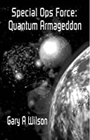 Special Ops Force: Quantum Armageddon (Defense Force Series Book 4)