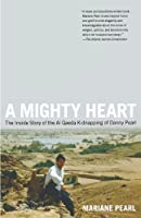 A Mighty Heart: The Inside Story of the Al Qaeda Kidnapping of Danny Pearl